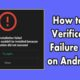 How to Fix Verification Failure Error on Android 11